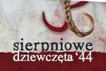 """""""Sierpniowe dziewczęta '44"""": spójrz na Powstanie Warszawskie kobiecym okiem"""